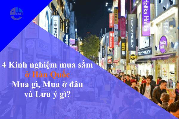 Kinh nghiệm mua sắm ở Hàn Quốc: Mua gì, Mua ở đâu và Lưu ý gì?