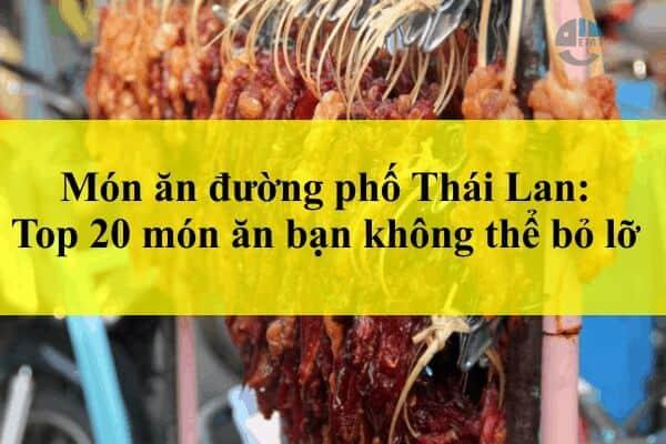 Món ăn đường phố Thái Lan: Top 20 món ăn bạn không thể bỏ lỡ