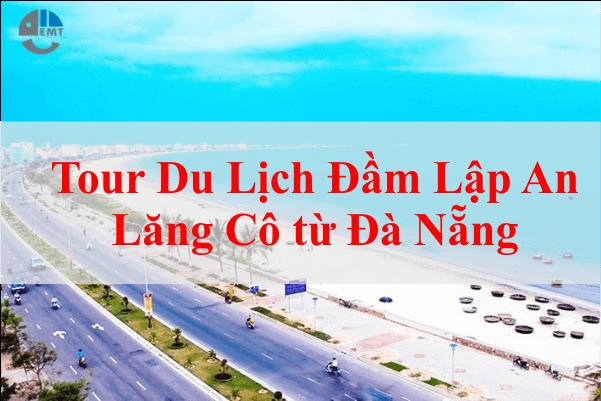 Tour Du Lịch Đầm Lập An Lăng Cô từ Đà NẵngTour Du Lịch Đầm Lập An Lăng Cô từ Đà Nẵng