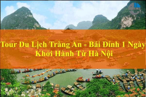 Tour Du Lịch Tràng An - Bái Đính 1 Ngày Khởi Hành Từ Hà Nội