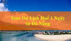✅Tour du lịch Huế 1 Ngày từ Đà Nẵng